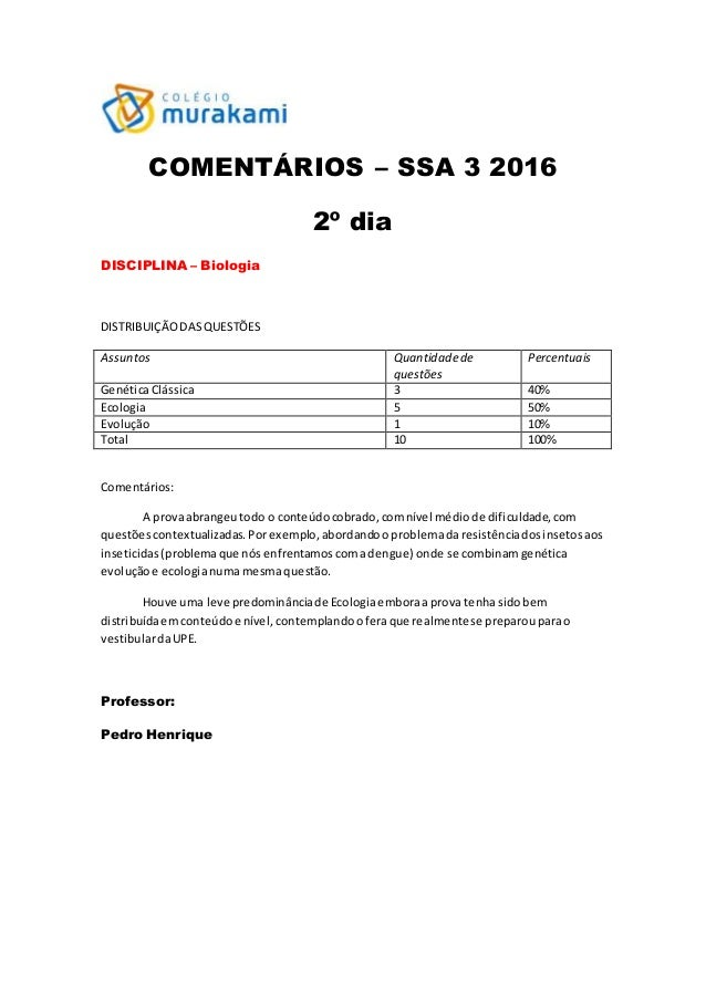 COMENTÁRIOS – SSA 3 2016 2º dia DISCIPLINA – Biologia DISTRIBUIÇÃODASQUESTÕES Assuntos Quantidadede questões Percentuais G...