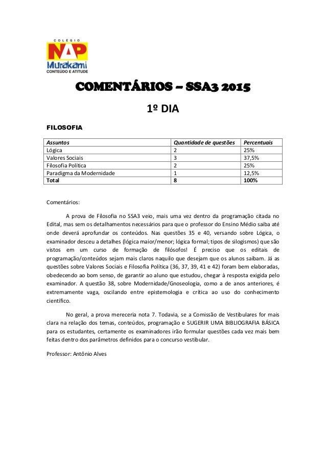 COMENTÁRIOS – SSA3 2015 1º DIA FILOSOFIA Assuntos Quantidade de questões Percentuais Lógica 2 25% Valores Sociais 3 37,5% ...