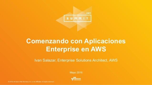 © 2016, Amazon Web Services, Inc. or its Affiliates. All rights reserved. Mayo 2016 Comenzando con Aplicaciones Enterprise...