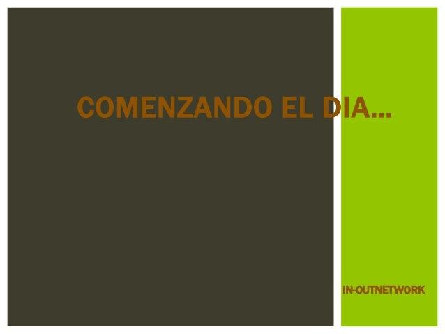 COMENZANDO EL DIA… IN-OUTNETWORK