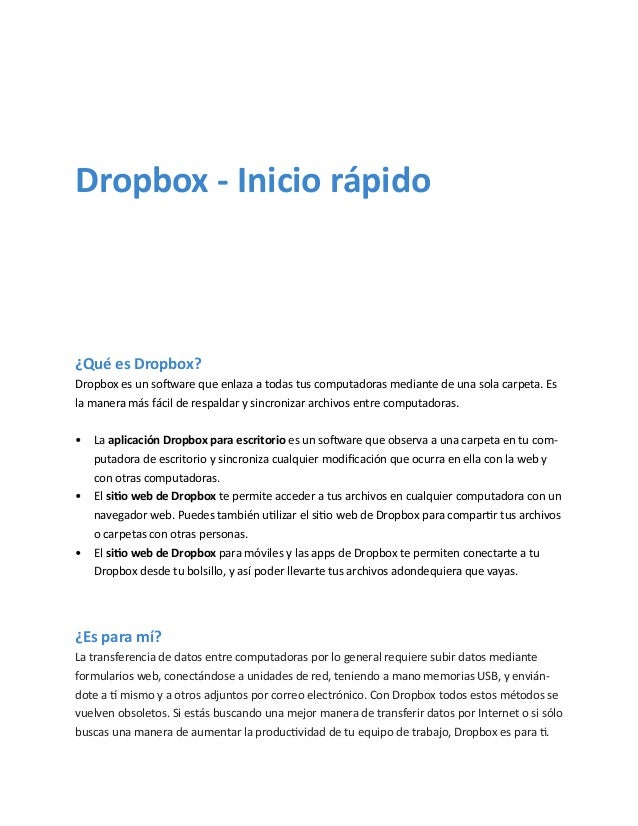 Dropbox - Inicio rápido  ¿Qué es Dropbox? Dropbox es un software que enlaza a todas tus computadoras mediante de una sola ...