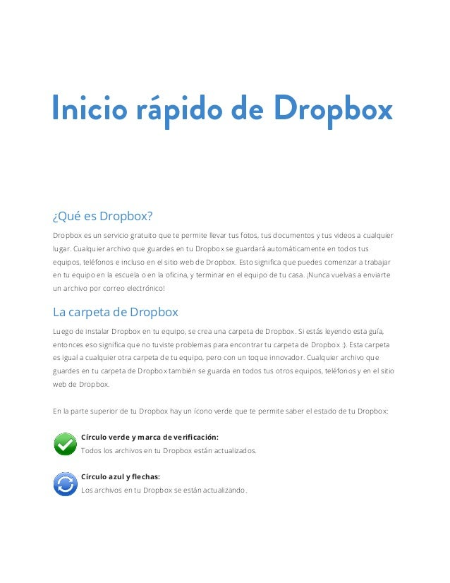 Inicio rápido de Dropbox ¿Qué es Dropbox? Dropbox es un servicio gratuito que te permite llevar tus fotos, tus documentos ...