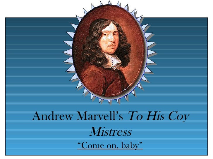 """Andrew Marvell's To His Coy        Mistress       """"Come on, baby"""""""