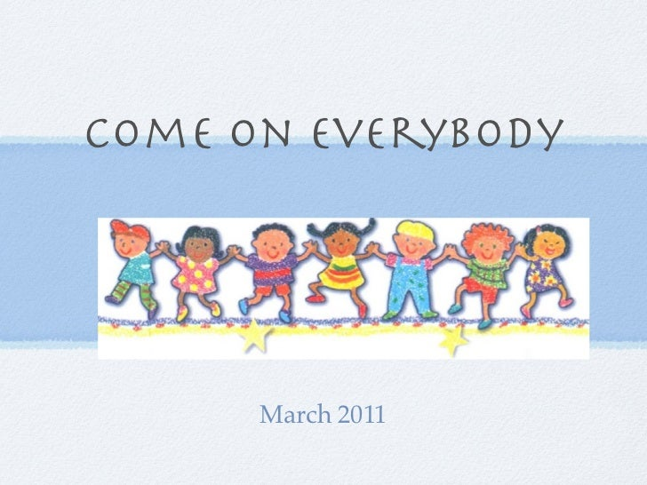 Come On Everybody      March 2011