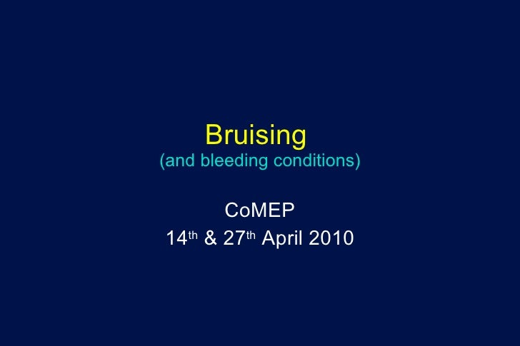 Bruising  (and bleeding conditions) CoMEP 14 th  & 27 th  April 2010