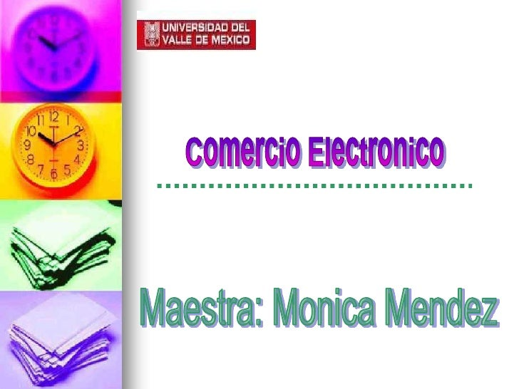 Comercio Electronico<br />Maestra: MonicaMendez<br />