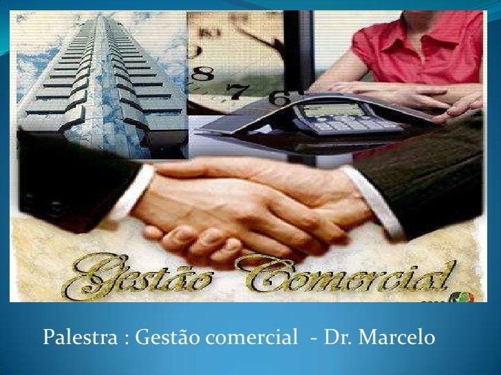 Palestra : Gestão comercial  - Dr. Marcelo <br />