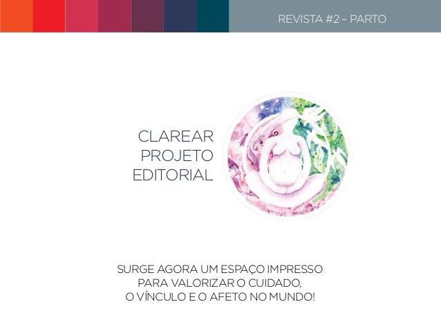 CLAREAR PROJETO EDITORIAL Surge agora um espaço impresso para valorizar o cuidado, o vínculo e o afeto no mundo! Revista #...