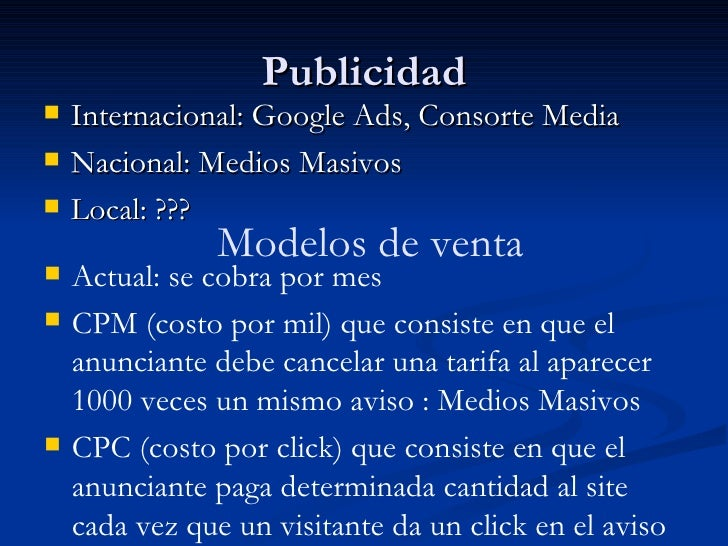 Publicidad <ul><li>Internacional: Google Ads, Consorte Media </li></ul><ul><li>Nacional: Medios Masivos </li></ul><ul><li>...