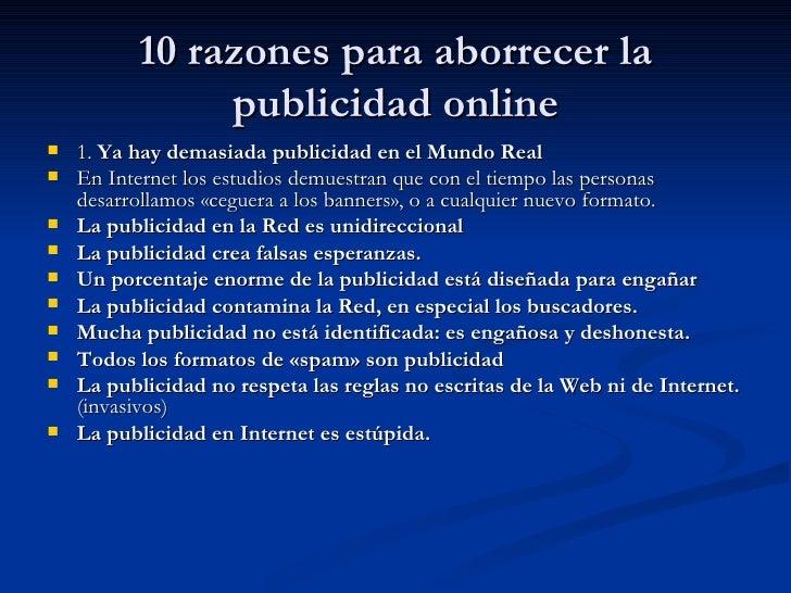 10 razones para aborrecer la publicidad online <ul><li>1.  Ya hay demasiada publicidad en el Mundo Real   </li></ul><ul><l...