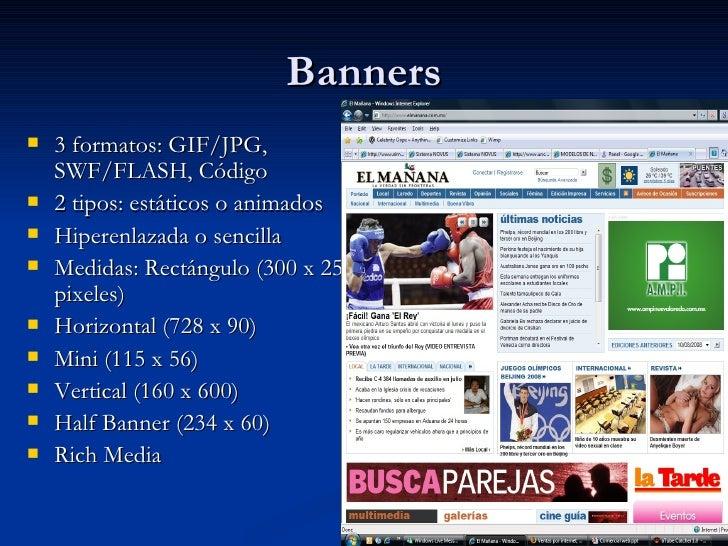 Banners <ul><li>3 formatos: GIF/JPG, SWF/FLASH, Código </li></ul><ul><li>2 tipos: estáticos o animados </li></ul><ul><li>H...