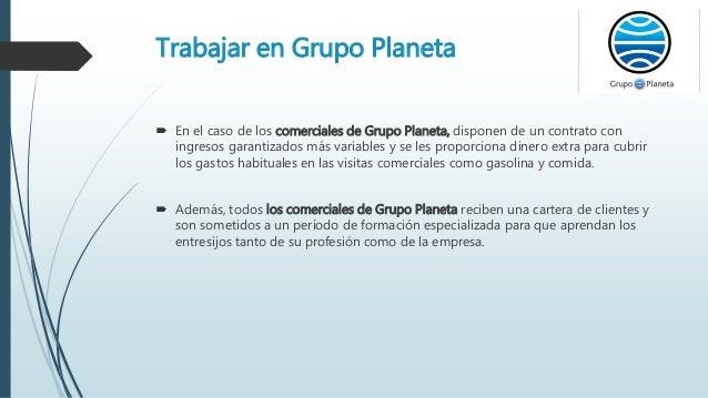Trabajar en Grupo Planeta  En el caso de los comerciales de Grupo Planeta, disponen de un contrato con ingresos garantiza...