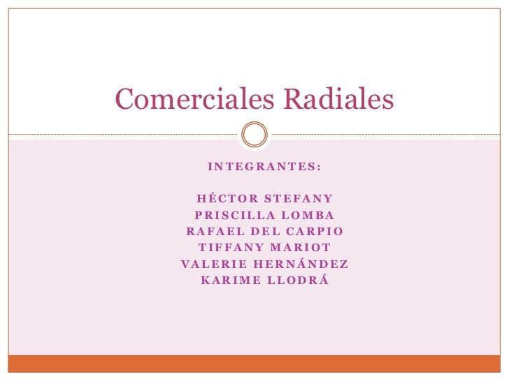 Comerciales Radiales      INTEGRANTES:      HÉCTOR STEFANY     PRISCILLA LOMBA    RAFAEL DEL CARPIO      TIFFANY MARIOT   ...