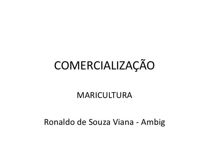 COMERCIALIZAÇÃO        MARICULTURARonaldo de Souza Viana - Ambig