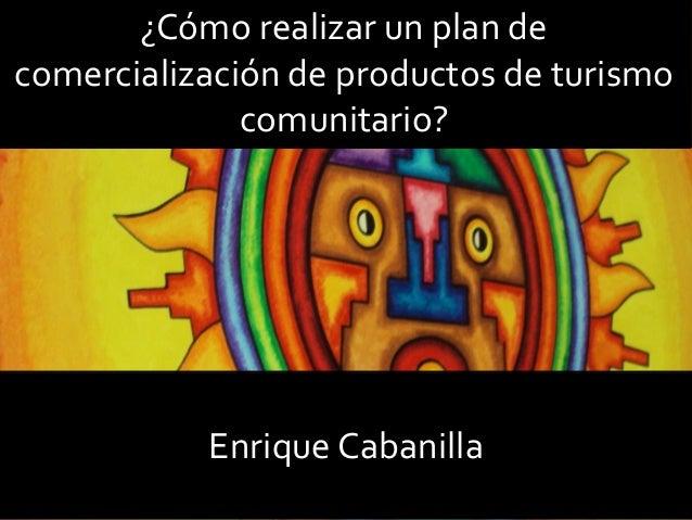 ¿Cómo realizar un plan de comercialización de productos de turismo comunitario? Enrique Cabanilla