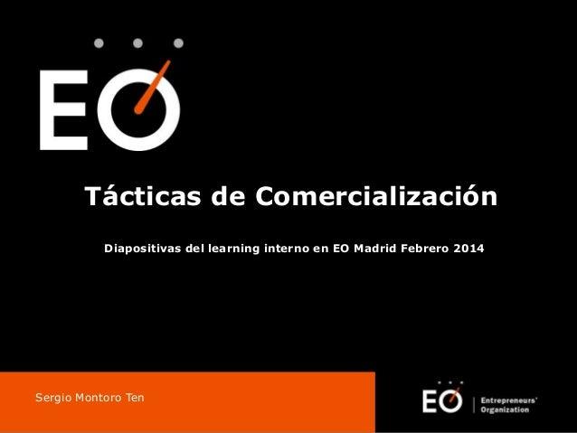 Tácticas de Comercialización Diapositivas del learning interno en EO Madrid Febrero 2014  Sergio Montoro Ten