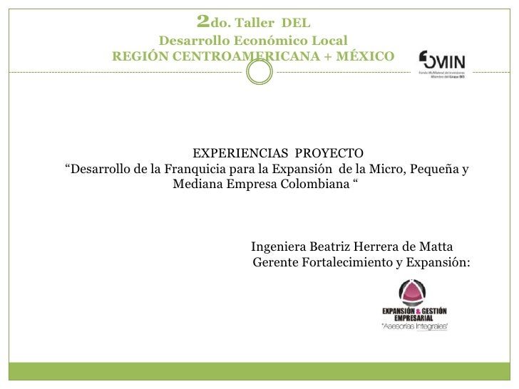 2do. Taller  DEL  <br />Desarrollo Económico Local<br />REGIÓN CENTROAMERICANA + MÉXICO <br />        EXPERIENCIAS  PROYEC...