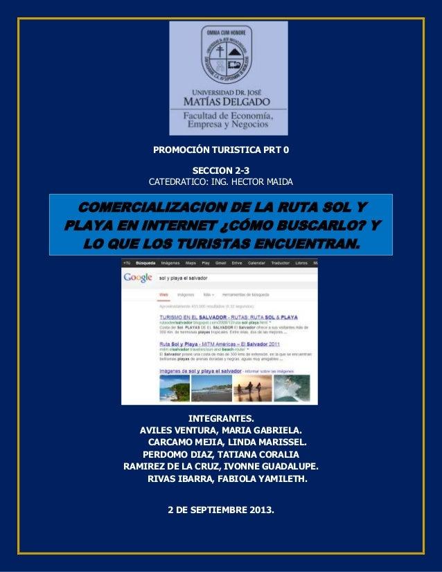 PROMOCIÓN TURISTICA PRT 0 SECCION 2-3 CATEDRATICO: ING. HECTOR MAIDA INTEGRANTES. AVILES VENTURA, MARIA GABRIELA. CARCAMO ...