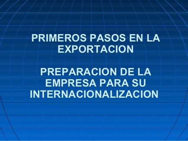 PRIMEROS PASOS EN LAEXPORTACIONPREPARACION DE LAEMPRESA PARA SUINTERNACIONALIZACION