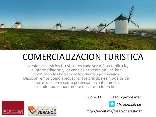 COMERCIALIZACION TURISTICA La venta de servicios turísticos es cada vez más complicada; la intermediación y los canales de...