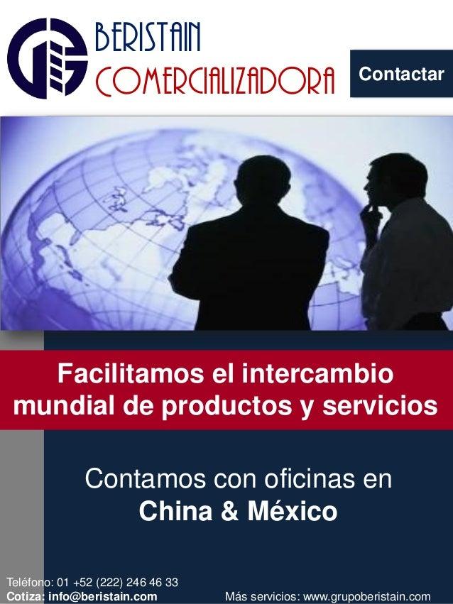 Contactar beristain Comercializadora NOVEDAD EN EL AIRE Contamos con oficinas en China & México Facilitamos el intercambio...