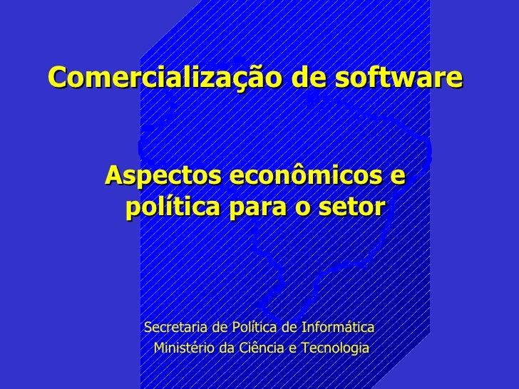 Comercialização de software Aspectos econômicos e política para o setor Secretaria de Política de Informática  Ministério ...