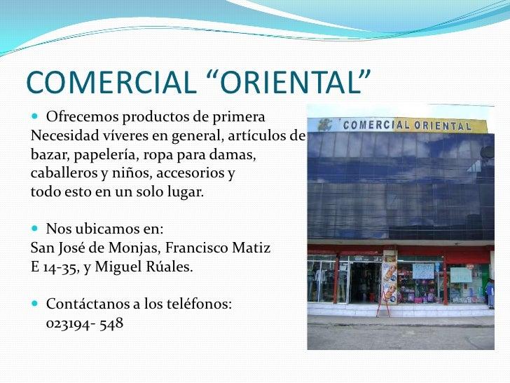 """COMERCIAL """"ORIENTAL""""<br />Ofrecemos productos de primera <br />Necesidad víveres en general, artículos de <br />bazar, pap..."""