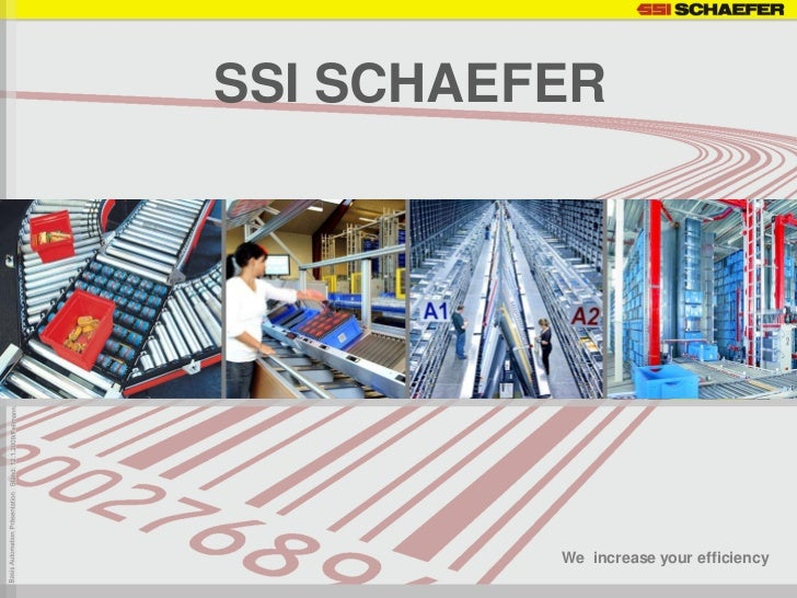 SSI SCHAEFERSSI Schaefer Group... Implementing Your Visions                                We increase your efficiency