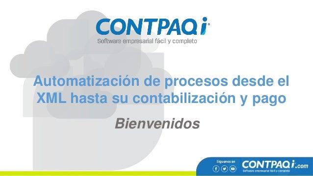 Automatización de procesos desde el XML hasta su contabilización y pago Bienvenidos