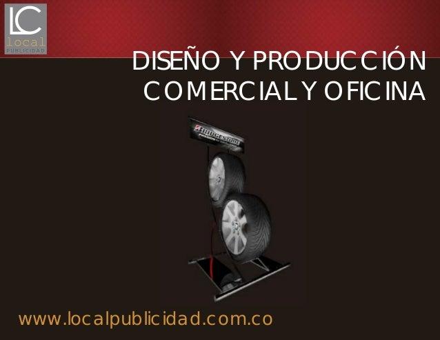 www.localpublicidad.com.coDISEÑO Y PRODUCCIÓNCOMERCIAL Y OFICINA