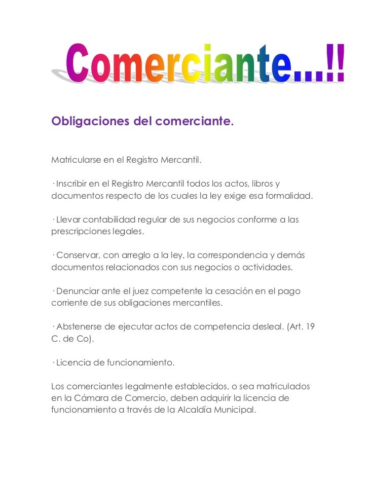 Obligaciones del comerciante.<br />Matricularse en el Registro Mercantil.· Inscribir en el Registro Mercantil todos los ac...
