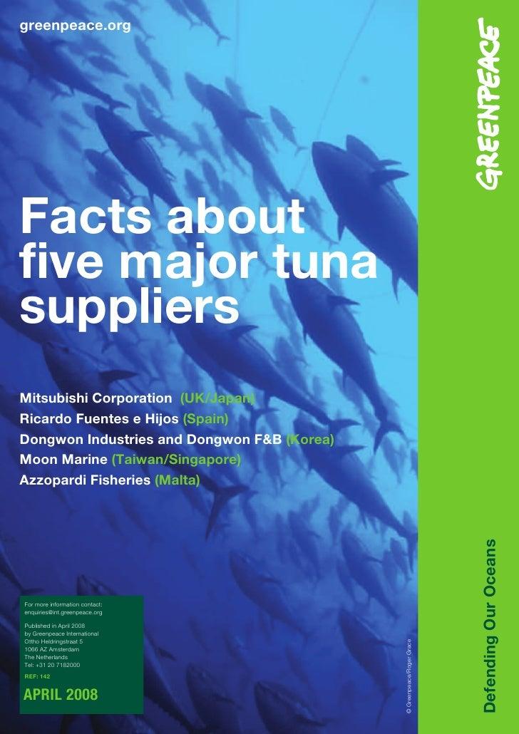 greenpeace.org     Facts about five major tuna suppliers Mitsubishi Corporation (UK/Japan) Ricardo Fuentes e Hijos (Spain)...
