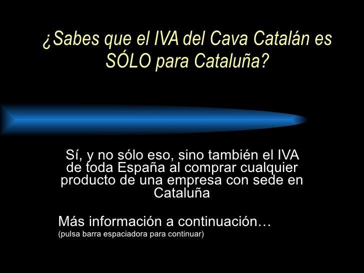 ¿Sabes que el IVA del Cava Catalán es SÓLO para Cataluña? Sí, y no sólo eso, sino también el IVA de toda España al comprar...