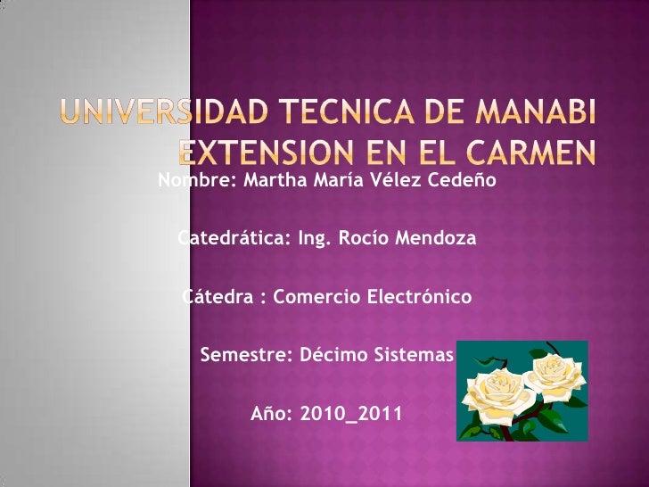 UNIVERSIDAD TECNICA DE MANABIEXTENSION EN EL CARMEN<br />Nombre: Martha María Vélez Cedeño<br />Catedrática: Ing. Rocío Me...