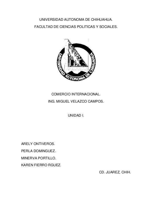 UNIVERSIDAD AUTONOMA DE CHIHUAHUA.      FACULTAD DE CIENCIAS POLITICAS Y SOCIALES.              COMERCIO INTERNACIONAL.   ...