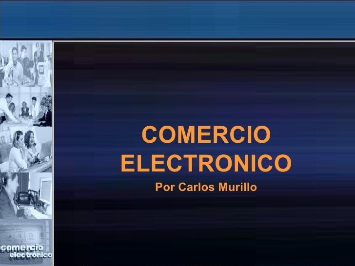 COMERCIO ELECTRONICO   Por Carlos Murillo