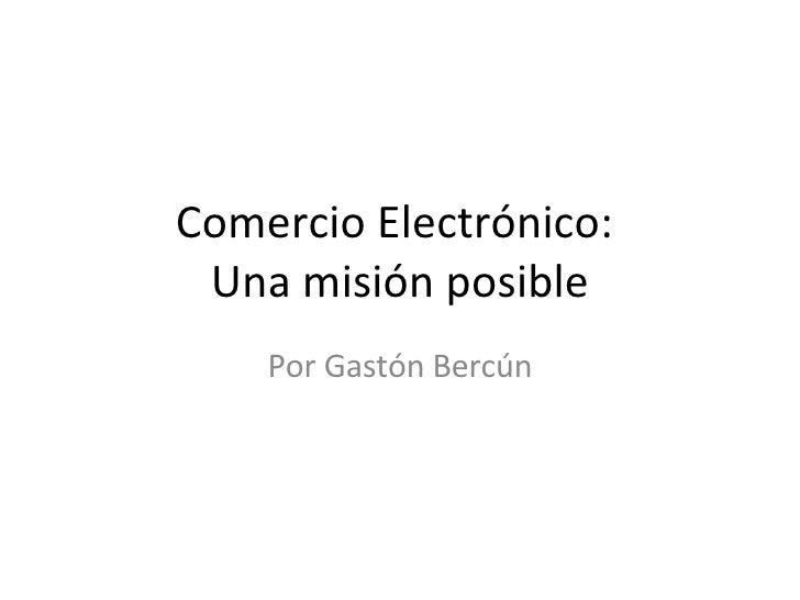 Comercio Electrónico:  Una misión posible Por Gastón Bercún
