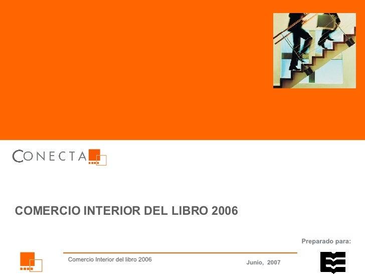 Preparado para: COMERCIO INTERIOR DEL LIBRO 2006 Junio,   2007