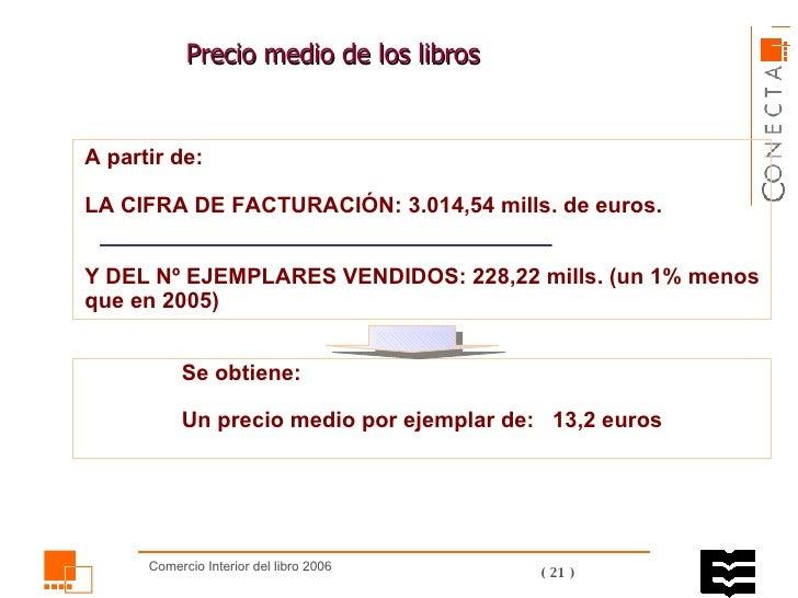 Precio medio de los libros A partir de: LA CIFRA DE FACTURACIÓN: 3.014,54 mills. de euros.     Y DEL Nº EJEMPLARES VENDIDO...
