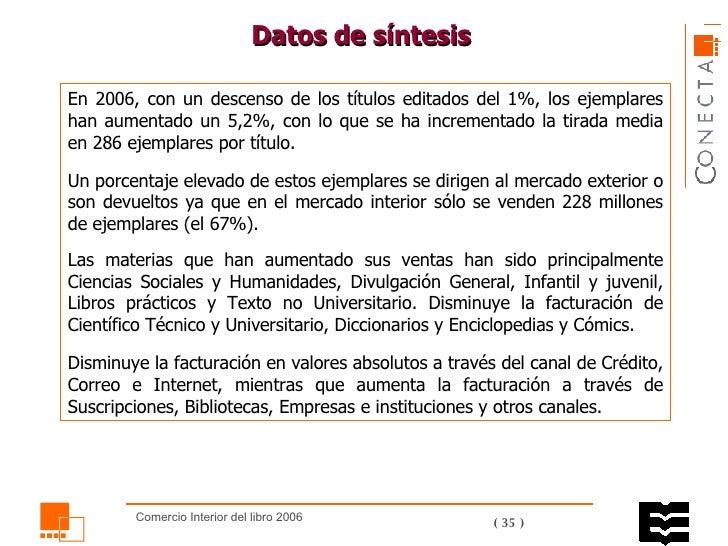 En 2006, con un descenso de los títulos editados del 1%, los ejemplares han aumentado un 5,2%, con lo que se ha incrementa...