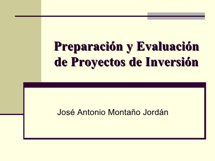Preparación y Evaluación de Proyectos de Inversión José Antonio Montaño Jordán
