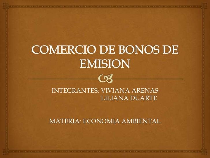 INTEGRANTES: VIVIANA ARENAS             LILIANA DUARTEMATERIA: ECONOMIA AMBIENTAL