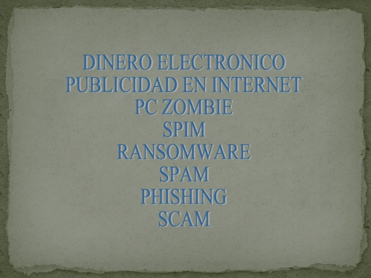 DINERO ELECTRONICO PUBLICIDAD EN INTERNET PC ZOMBIE SPIM RANSOMWARE SPAM PHISHING SCAM