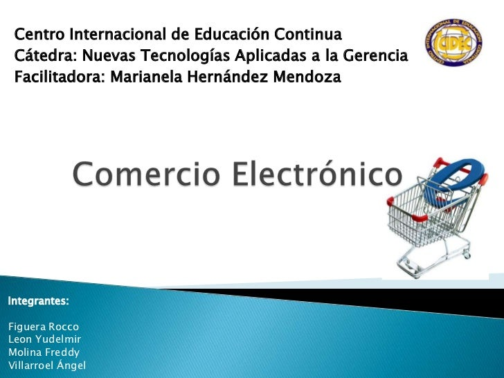 Centro Internacional de Educación Continua Cátedra: Nuevas Tecnologías Aplicadas a la Gerencia Facilitadora: Marianela Her...