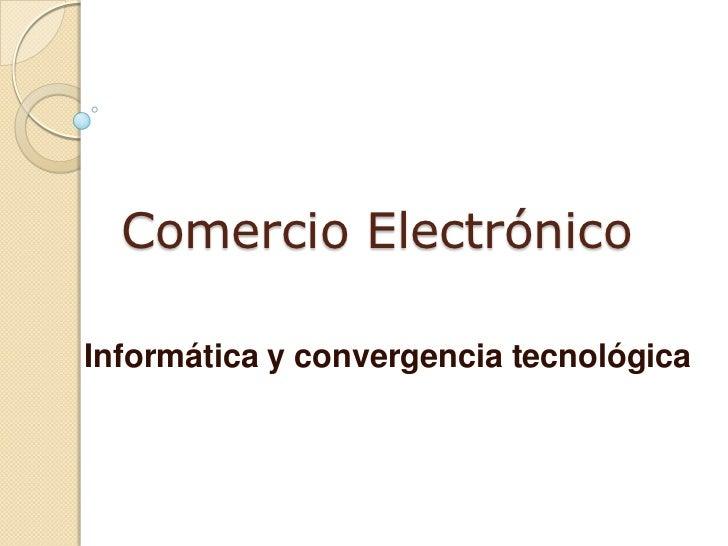 Comercio ElectrónicoInformática y convergencia tecnológica