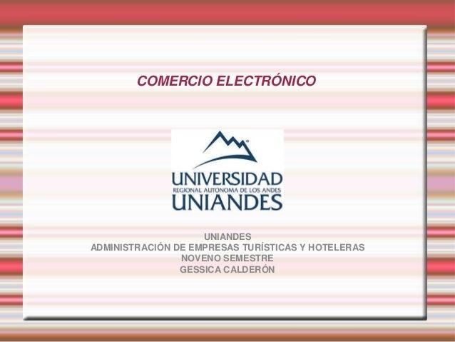 COMERCIO ELECTRÓNICO                    UNIANDESADMINISTRACIÓN DE EMPRESAS TURÍSTICAS Y HOTELERAS                NOVENO SE...