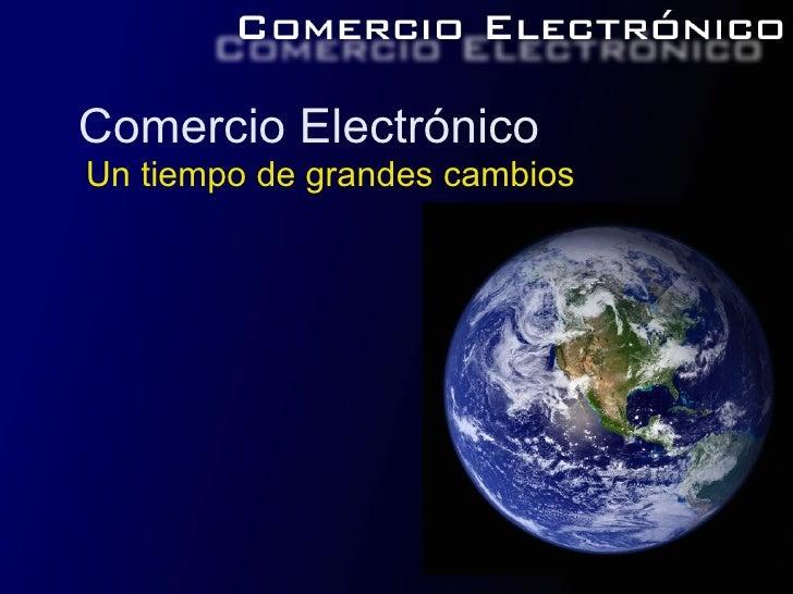Comercio ElectrónicoUn tiempo de grandes cambios