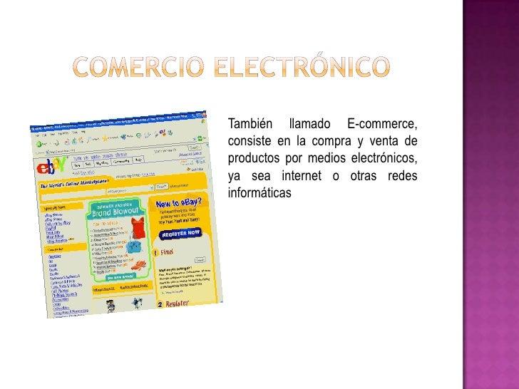 También llamado E-commerce,consiste en la compra y venta deproductos por medios electrónicos,ya sea internet o otras redes...
