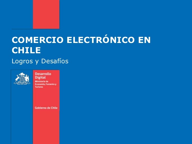 COMERCIO ELECTRÓNICO EN CHILE<br />Logros y Desafíos<br />