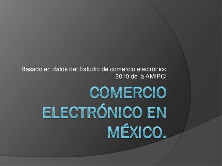 Basado en datos del Estudio de comercio electrónico                                 2010 de la AMIPCI